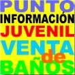 PUNTO DE INFORMACIÓN JUVENIL VENTA DE BAÑOS